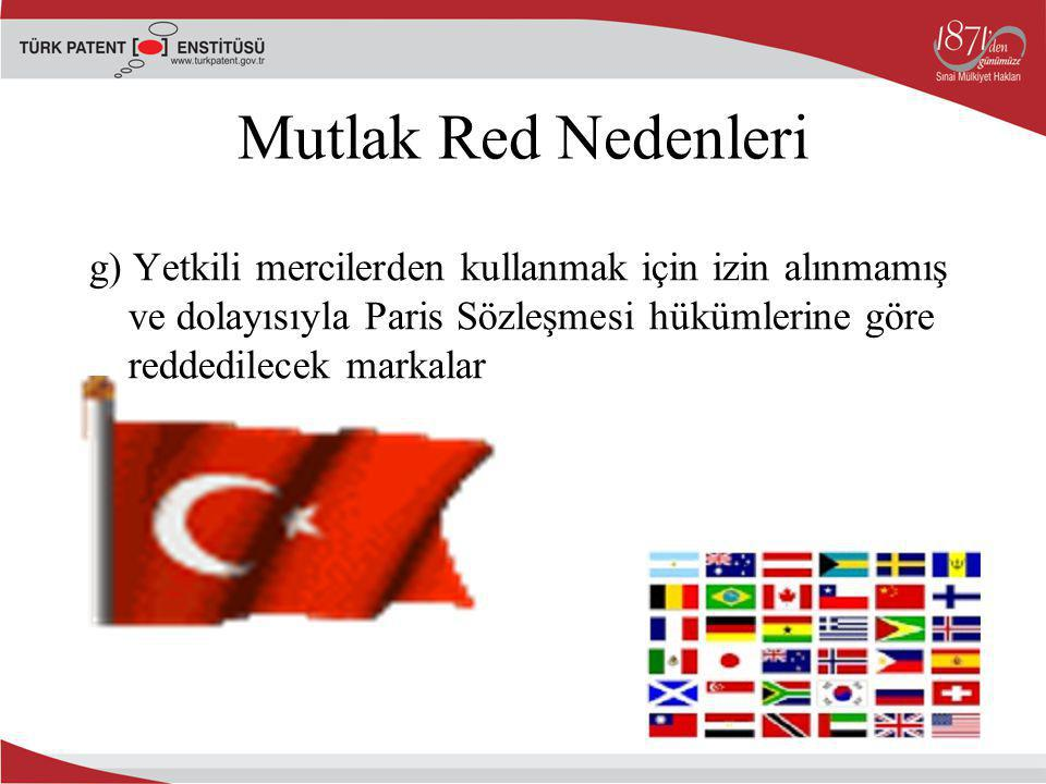 Mutlak Red Nedenleri g) Yetkili mercilerden kullanmak için izin alınmamış ve dolayısıyla Paris Sözleşmesi hükümlerine göre reddedilecek markalar.
