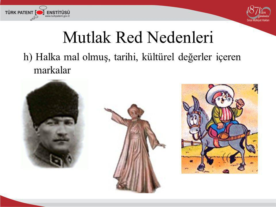 Mutlak Red Nedenleri h) Halka mal olmuş, tarihi, kültürel değerler içeren markalar