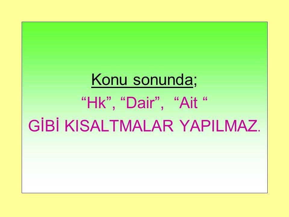 GİBİ KISALTMALAR YAPILMAZ.