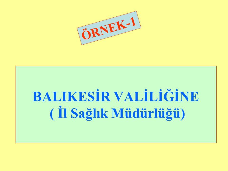 BALIKESİR VALİLİĞİNE ( İl Sağlık Müdürlüğü)