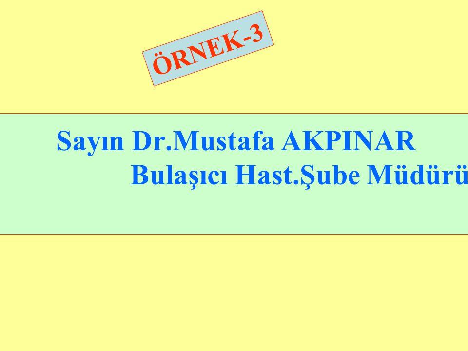 Sayın Dr.Mustafa AKPINAR Bulaşıcı Hast.Şube Müdürü