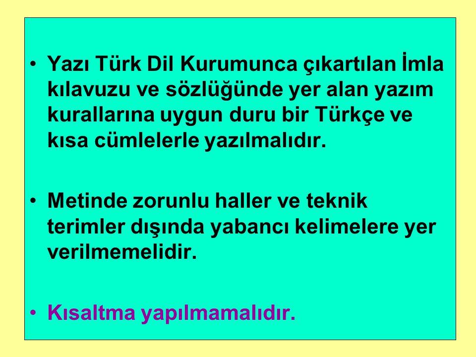 Yazı Türk Dil Kurumunca çıkartılan İmla kılavuzu ve sözlüğünde yer alan yazım kurallarına uygun duru bir Türkçe ve kısa cümlelerle yazılmalıdır.