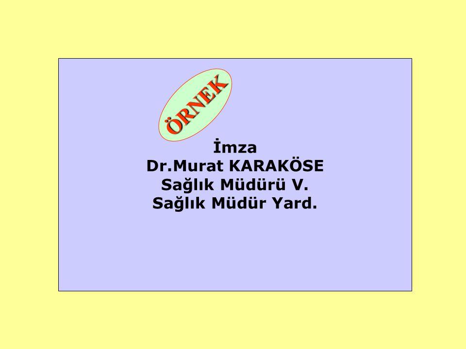 İmza Dr.Murat KARAKÖSE Sağlık Müdürü V. Sağlık Müdür Yard. ÖRNEK