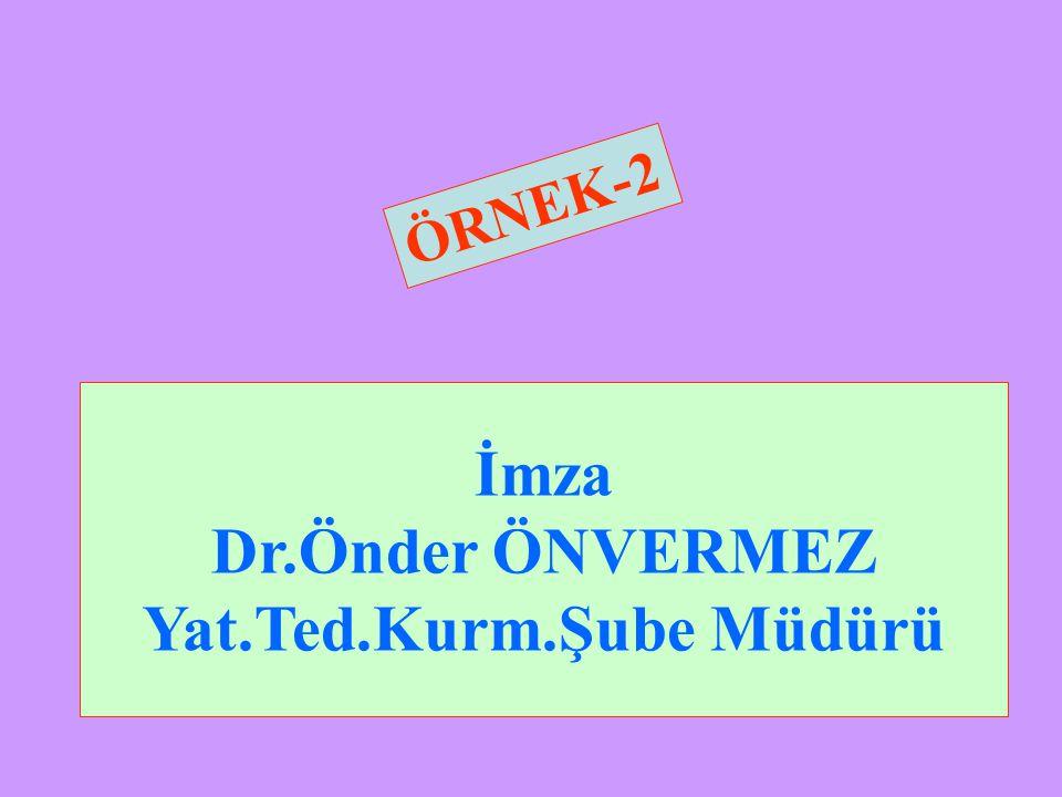 İmza Dr.Önder ÖNVERMEZ Yat.Ted.Kurm.Şube Müdürü