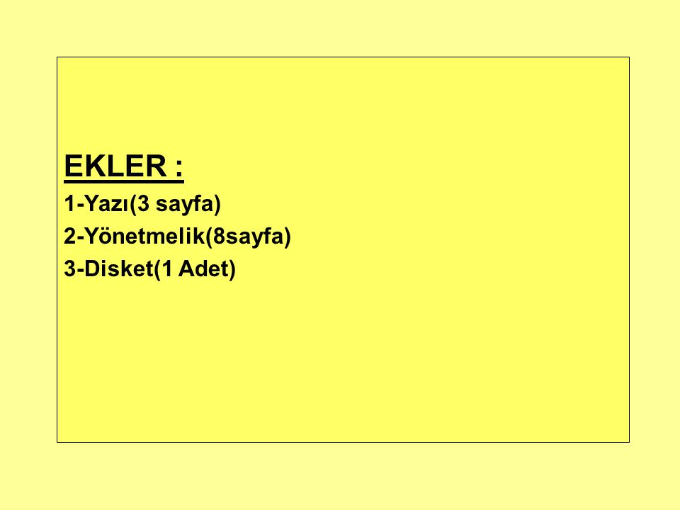 EKLER : 1-Yazı(3 sayfa) 2-Yönetmelik(8sayfa) 3-Disket(1 Adet)