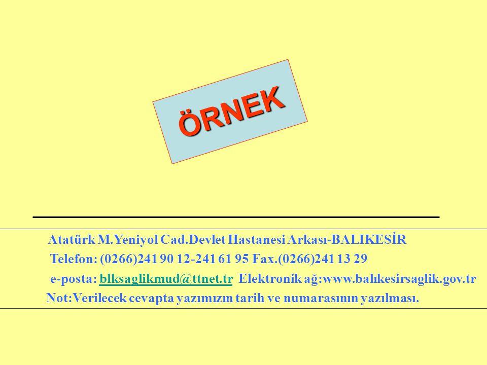 ÖRNEK Atatürk M.Yeniyol Cad.Devlet Hastanesi Arkası-BALIKESİR