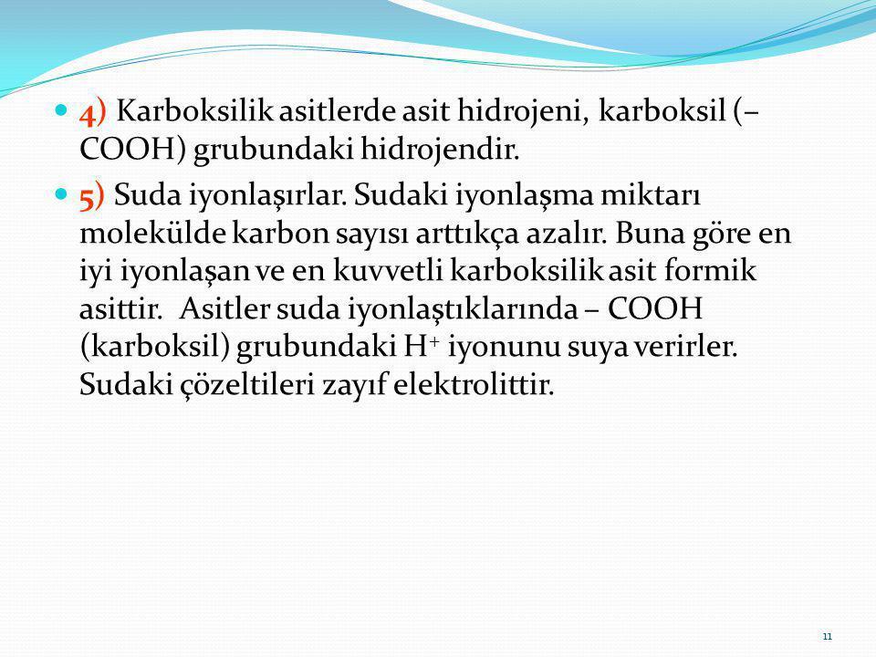 4) Karboksilik asitlerde asit hidrojeni, karboksil (– COOH) grubundaki hidrojendir.