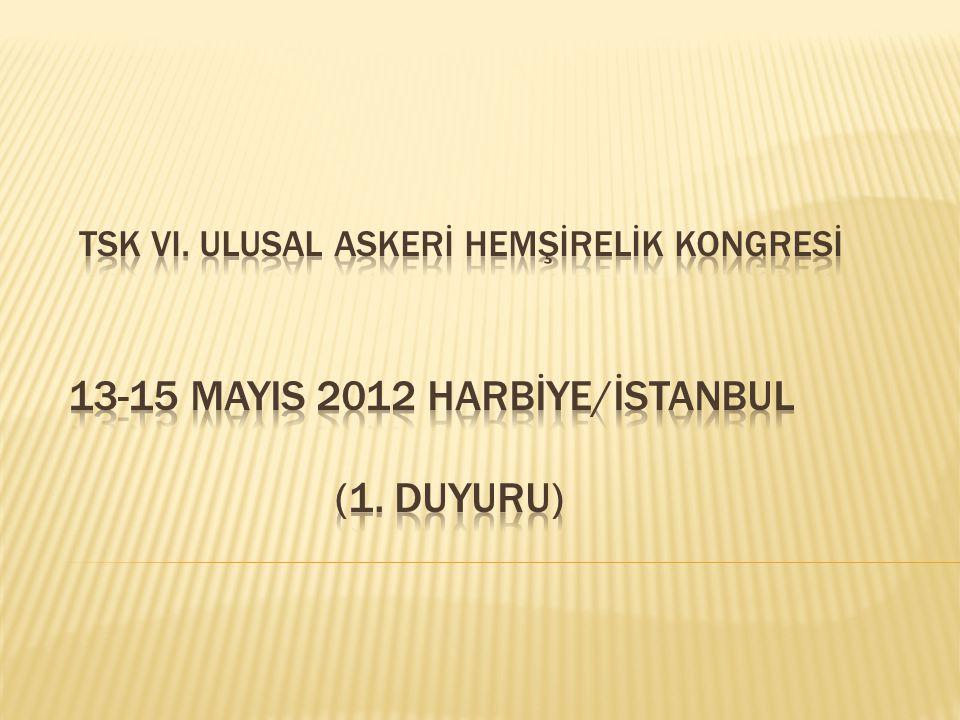 TSK vI. Ulusal ASKERİ HEMŞİRELİK KONGRESİ 13-15 MAYIS 2012 HARBİYE/İSTANBUL (1. duyuru)