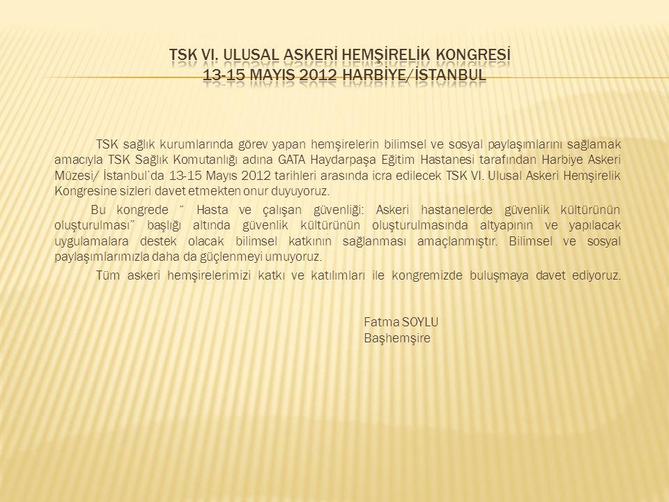 TSK VI. ULUSAL ASKERİ HEMŞİRELİK KONGRESİ 13-15 MAYIS 2012 HARBİYE/İSTANBUL