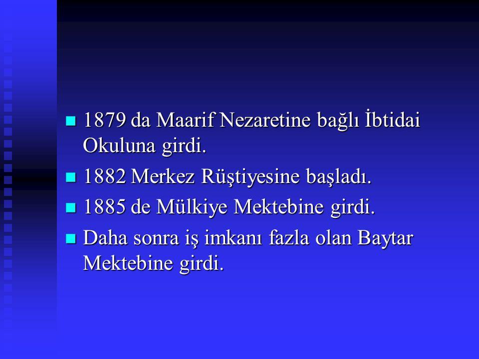1879 da Maarif Nezaretine bağlı İbtidai Okuluna girdi.