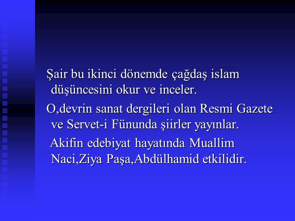 Şair bu ikinci dönemde çağdaş islam düşüncesini okur ve inceler.