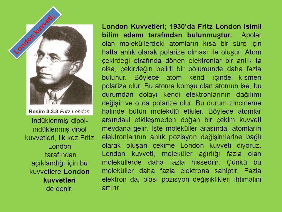 Indüklenmiş dipol- indüklenmiş dipol kuvvetleri, ilk kez Fritz London