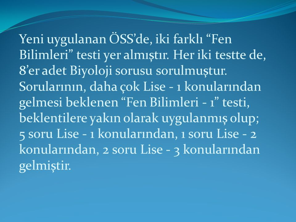 Yeni uygulanan ÖSS'de, iki farklı Fen Bilimleri testi yer almıştır