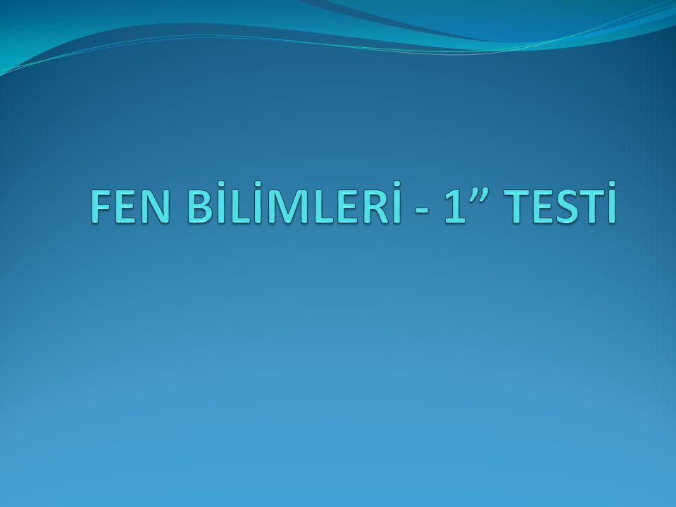 FEN BİLİMLERİ - 1 TESTİ