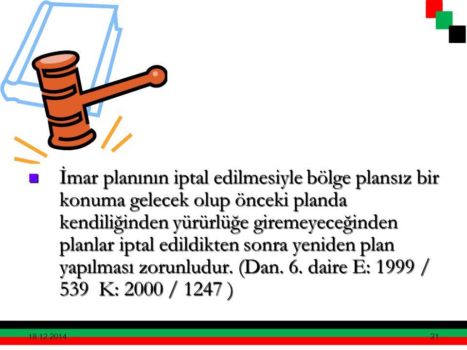 İmar planının iptal edilmesiyle bölge plansız bir konuma gelecek olup önceki planda kendiliğinden yürürlüğe giremeyeceğinden planlar iptal edildikten sonra yeniden plan yapılması zorunludur. (Dan. 6. daire E: 1999 / 539 K: 2000 / 1247 )