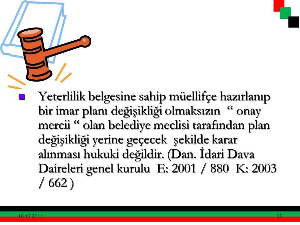 Yeterlilik belgesine sahip müellifçe hazırlanıp bir imar planı değişikliği olmaksızın onay mercii olan belediye meclisi tarafından plan değişikliği yerine geçecek şekilde karar alınması hukuki değildir. (Dan. İdari Dava Daireleri genel kurulu E: 2001 / 880 K: 2003 / 662 )
