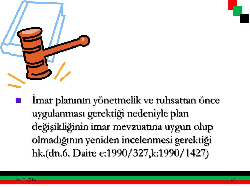 İmar planının yönetmelik ve ruhsattan önce uygulanması gerektiği nedeniyle plan değişikliğinin imar mevzuatına uygun olup olmadığının yeniden incelenmesi gerektiği hk.(dn.6. Daire e:1990/327,k:1990/1427)