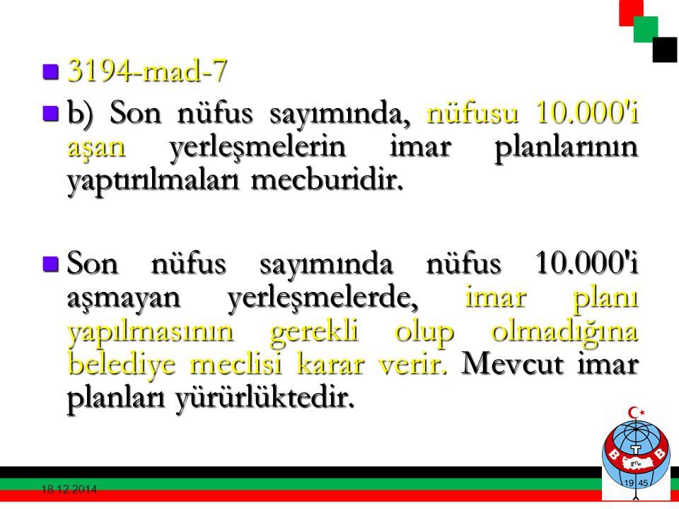 3194-mad-7 b) Son nüfus sayımında, nüfusu 10.000 i aşan yerleşmelerin imar planlarının yaptırılmaları mecburidir.