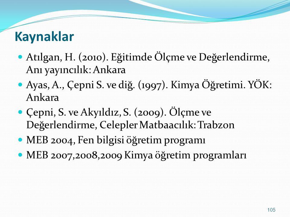 Kaynaklar Atılgan, H. (2010). Eğitimde Ölçme ve Değerlendirme, Anı yayıncılık: Ankara.