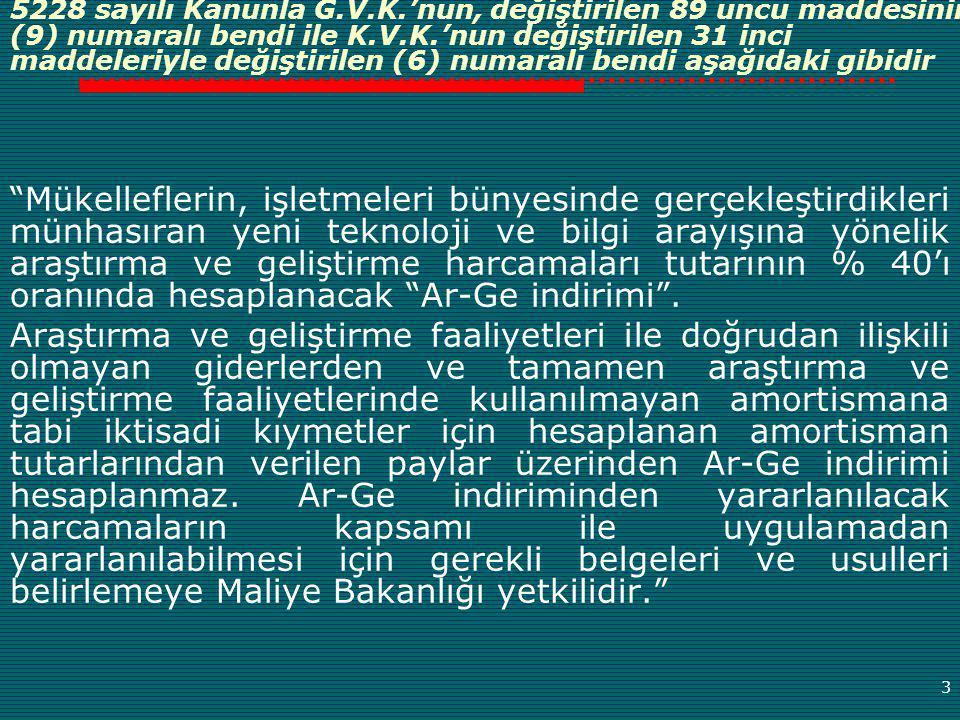 5228 sayılı Kanunla G.V.K.'nun, değiştirilen 89 uncu maddesinin (9) numaralı bendi ile K.V.K.'nun değiştirilen 31 inci maddeleriyle değiştirilen (6) numaralı bendi aşağıdaki gibidir