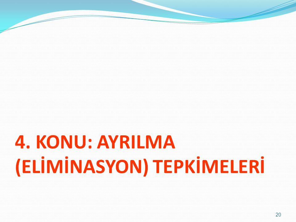 4. KONU: AYRILMA (ELİMİNASYON) TEPKİMELERİ