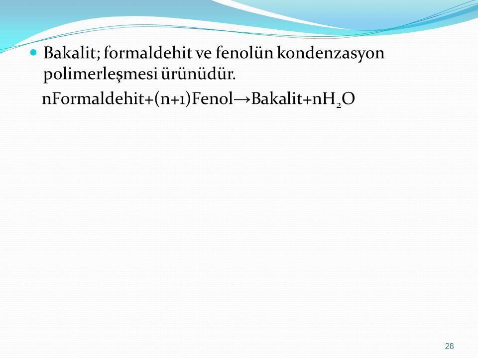 Bakalit; formaldehit ve fenolün kondenzasyon polimerleşmesi ürünüdür.