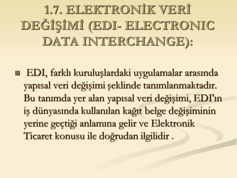 1.7. ELEKTRONİK VERİ DEĞİŞİMİ (EDI- ELECTRONIC DATA INTERCHANGE):