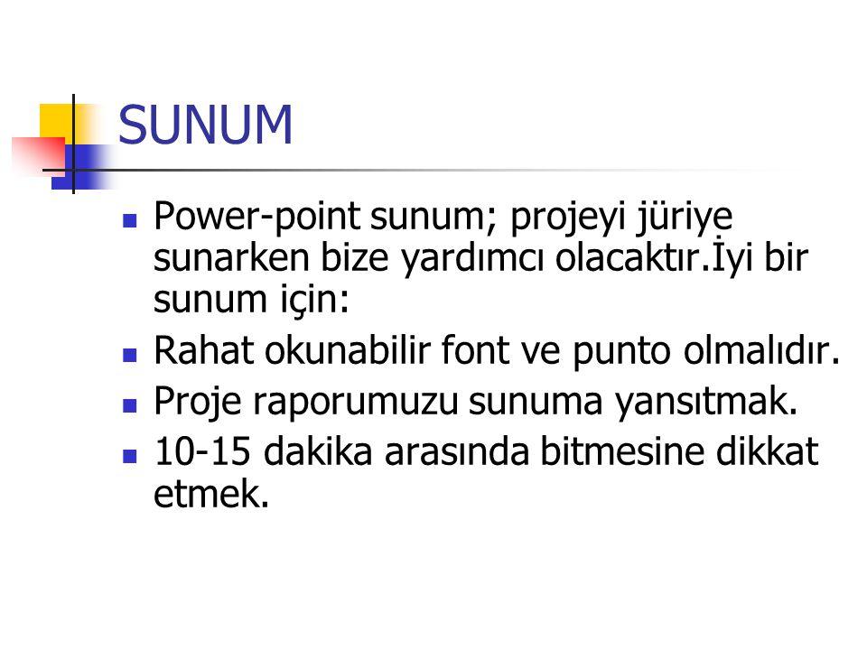 SUNUM Power-point sunum; projeyi jüriye sunarken bize yardımcı olacaktır.İyi bir sunum için: Rahat okunabilir font ve punto olmalıdır.