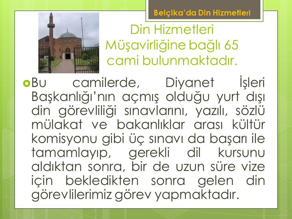 Din Hizmetleri Müşavirliğine bağlı 65 cami bulunmaktadır.