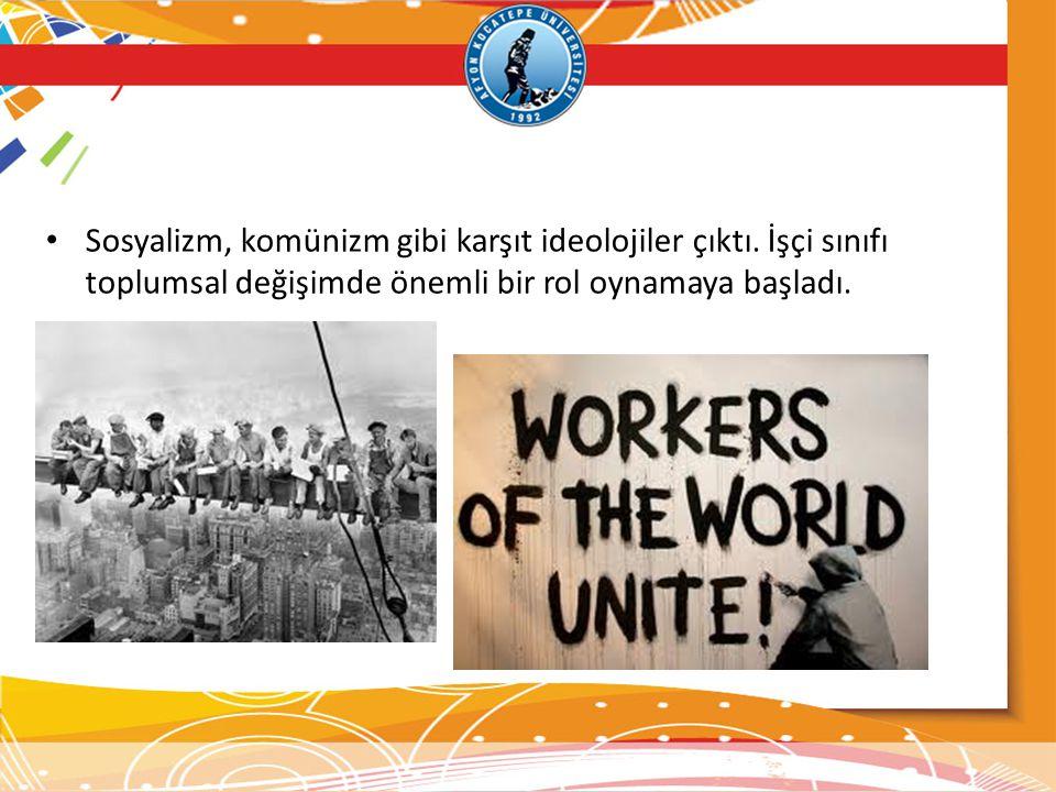 Sosyalizm, komünizm gibi karşıt ideolojiler çıktı