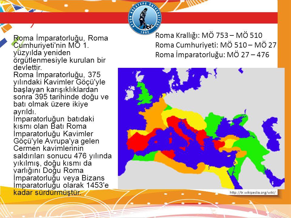 Roma Cumhuriyeti: MÖ 510 – MÖ 27 Roma İmparatorluğu: MÖ 27 – 476