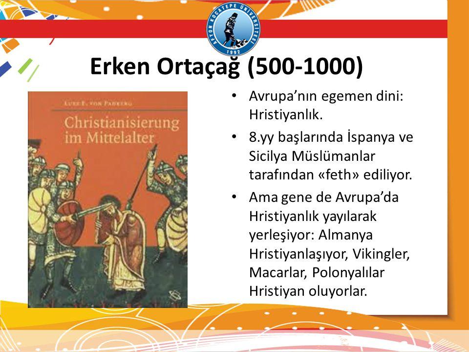 Erken Ortaçağ (500-1000) Avrupa'nın egemen dini: Hristiyanlık.