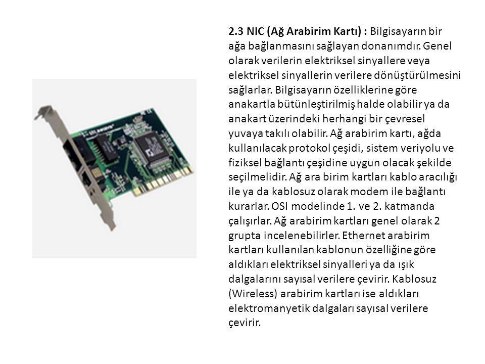 2.3 NIC (Ağ Arabirim Kartı) : Bilgisayarın bir ağa bağlanmasını sağlayan donanımdır.