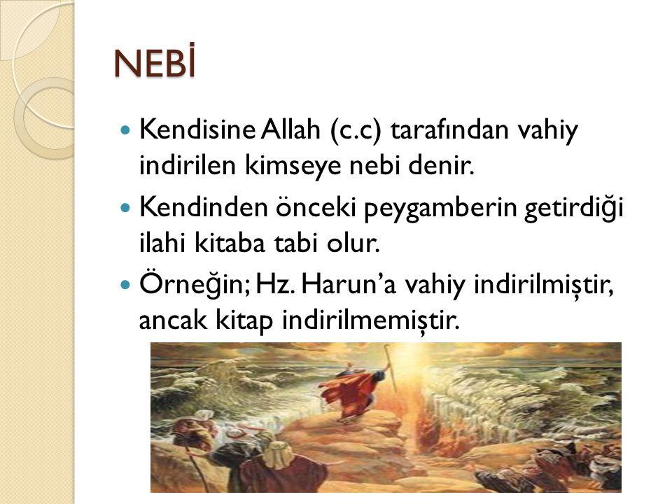 NEBİ Kendisine Allah (c.c) tarafından vahiy indirilen kimseye nebi denir. Kendinden önceki peygamberin getirdiği ilahi kitaba tabi olur.