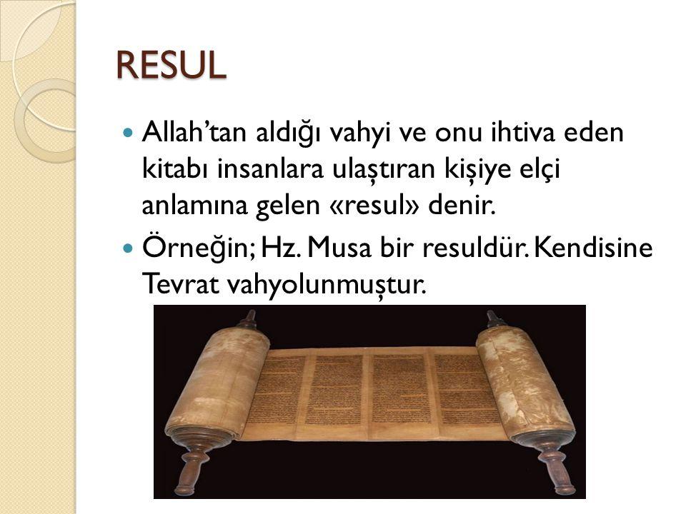 RESUL Allah'tan aldığı vahyi ve onu ihtiva eden kitabı insanlara ulaştıran kişiye elçi anlamına gelen «resul» denir.