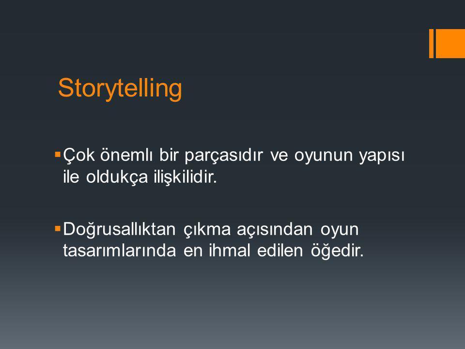 Storytelling Çok önemlı bir parçasıdır ve oyunun yapısı ile oldukça ilişkilidir.