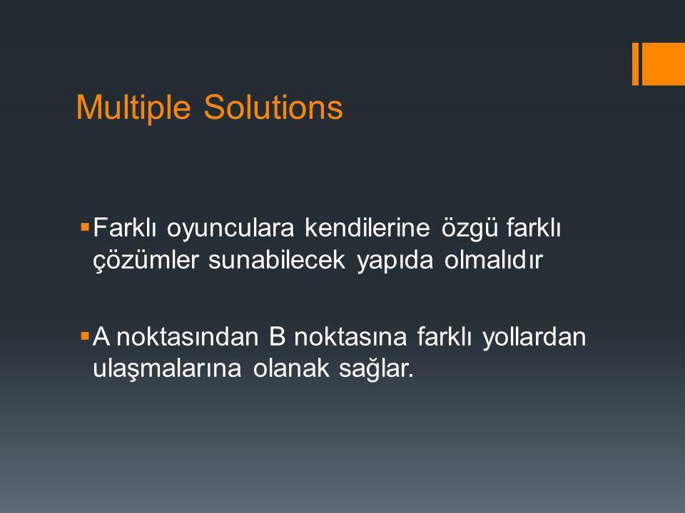 Multiple Solutions Farklı oyunculara kendilerine özgü farklı çözümler sunabilecek yapıda olmalıdır.