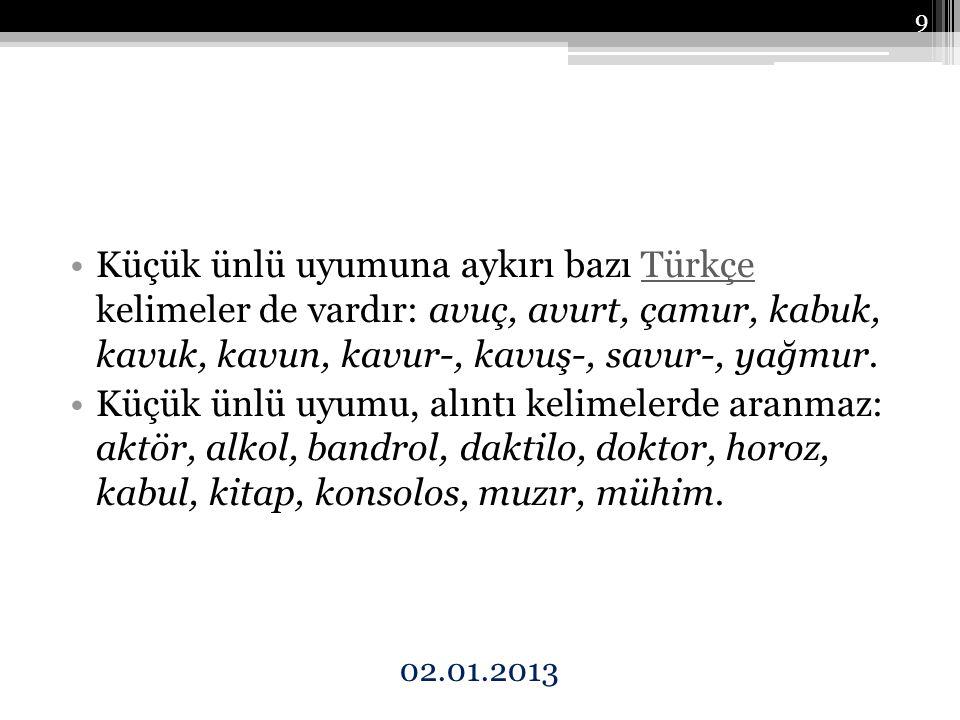 Küçük ünlü uyumuna aykırı bazı Türkçe kelimeler de vardır: avuç, avurt, çamur, kabuk, kavuk, kavun, kavur-, kavuş-, savur-, yağmur.