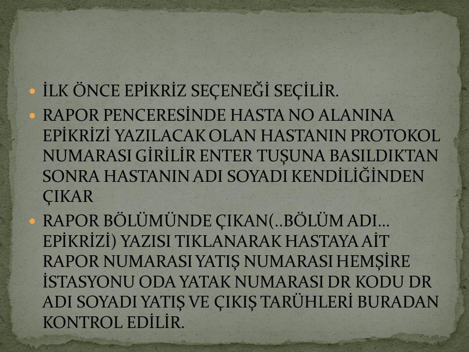 İLK ÖNCE EPİKRİZ SEÇENEĞİ SEÇİLİR.