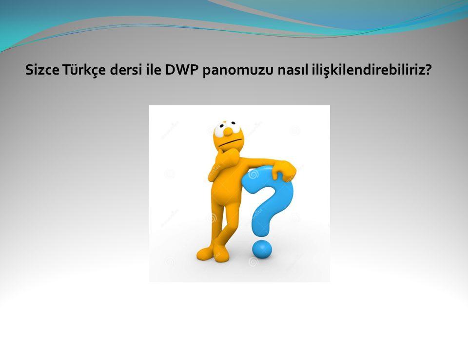 Sizce Türkçe dersi ile DWP panomuzu nasıl ilişkilendirebiliriz
