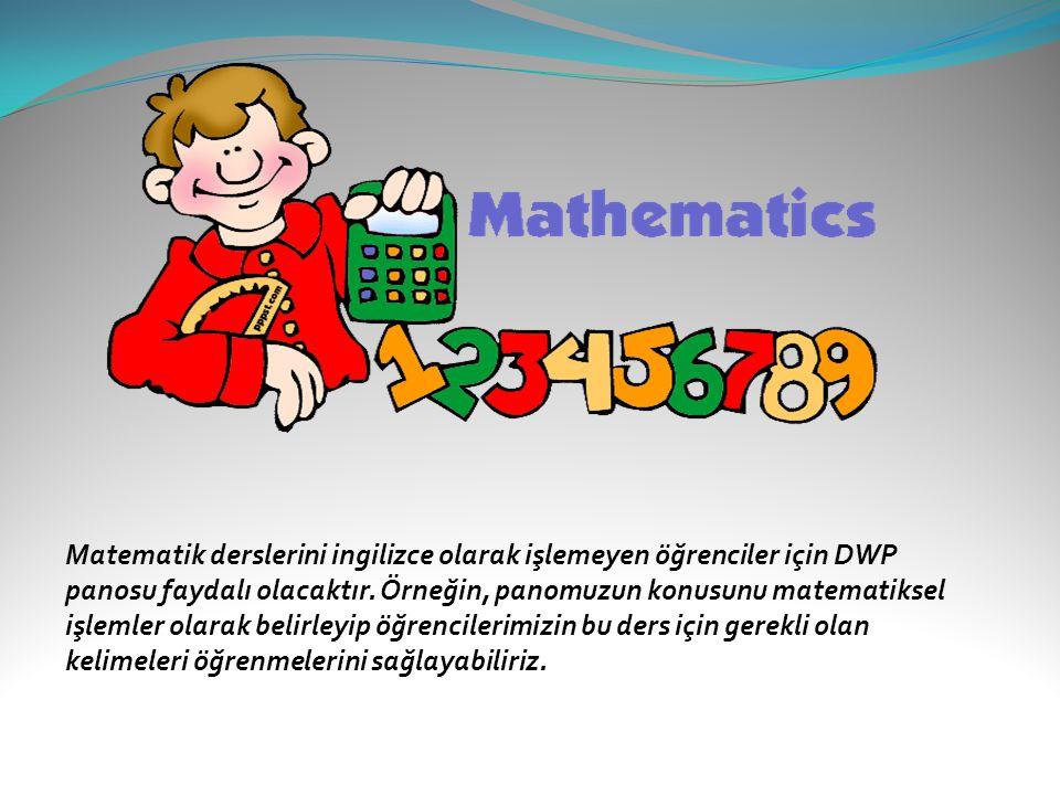 Matematik derslerini ingilizce olarak işlemeyen öğrenciler için DWP panosu faydalı olacaktır.