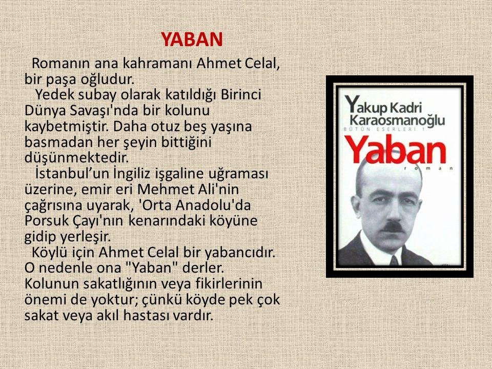 YABAN Romanın ana kahramanı Ahmet Celal, bir paşa oğludur.