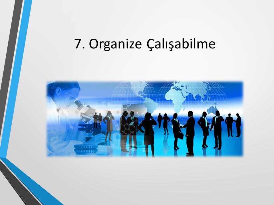 7. Organize Çalışabilme