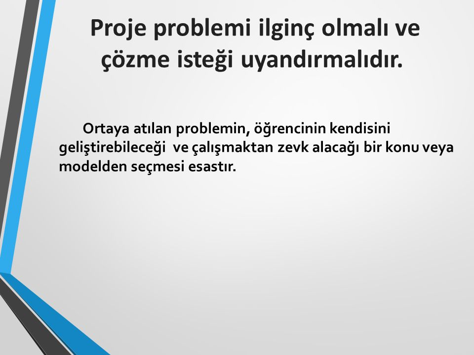 Proje problemi ilginç olmalı ve çözme isteği uyandırmalıdır.