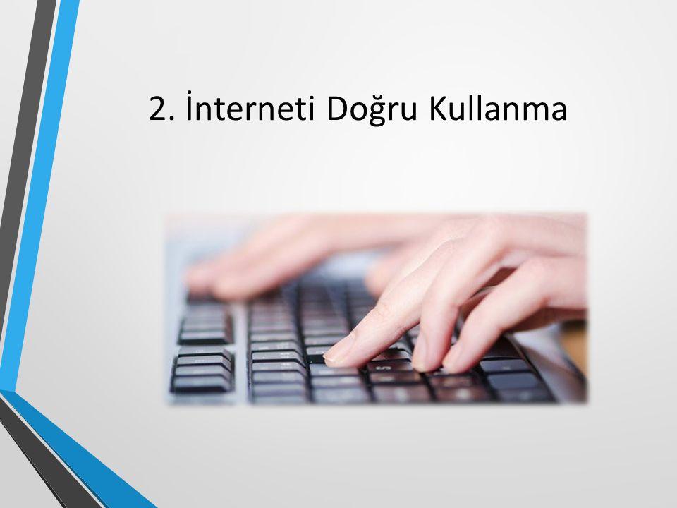 2. İnterneti Doğru Kullanma