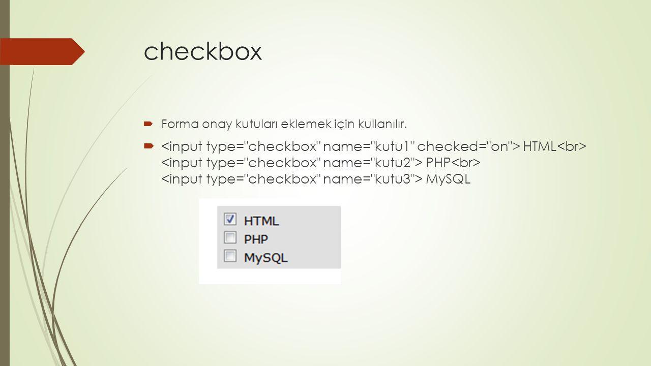 checkbox Forma onay kutuları eklemek için kullanılır.