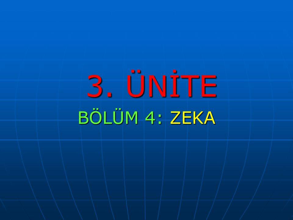 3. ÜNİTE BÖLÜM 4: ZEKA