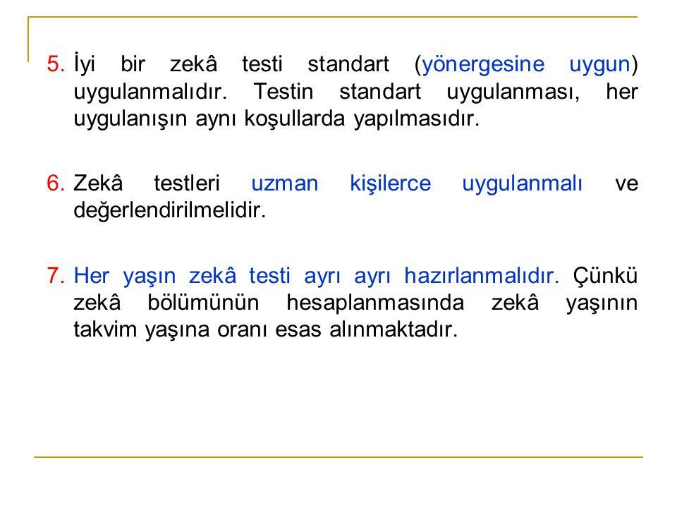 İyi bir zekâ testi standart (yönergesine uygun) uygulanmalıdır