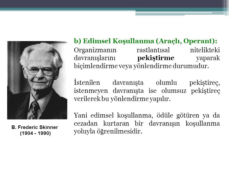 b) Edimsel Koşullanma (Araçlı, Operant):