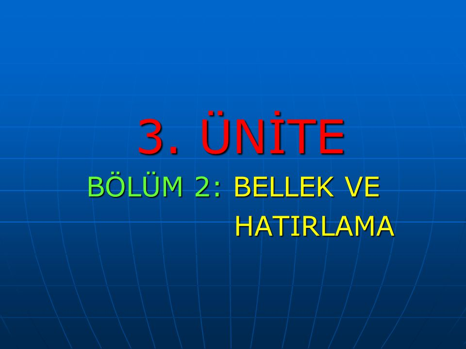 3. ÜNİTE BÖLÜM 2: BELLEK VE HATIRLAMA